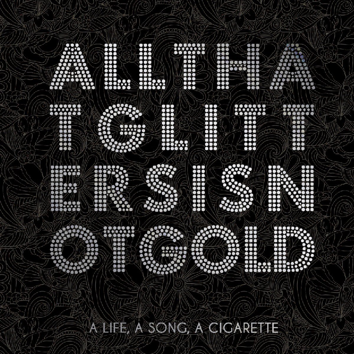 A Life A Song A Cigarette All that glitter is not gold