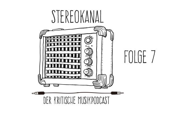 Stereokanal Podcast Folge 7: Namenlos. Harmlos. Hoffnungslos. Makellos.